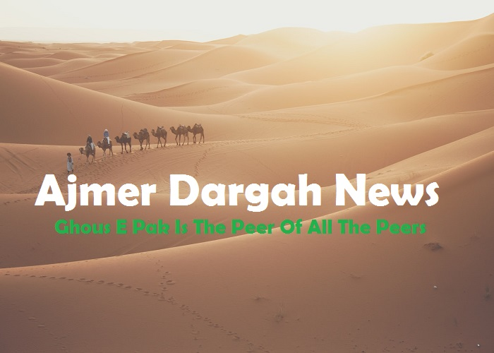 Ajmer Dargah News Ghous E Pak Is The Peer Of All The Peers_Islam Sunnat