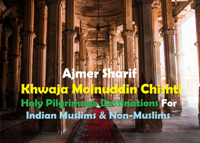 Ajmer Sharif Khwaja Moinuddin Chishti Holy Pilgrimage Destinations For Indian Muslims & Non-Muslims_Islam Sunnat
