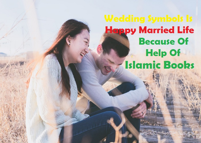 Wedding Symbols Is Happy Married Life Because Of Help Of Islamic Books_Islamsunnat