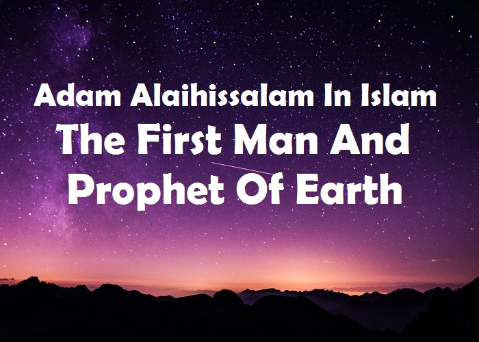 Adam Alaihissalam In Islam The First Man And Prophet Of Earth