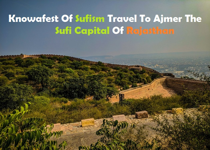 Knowafest Of Sufism Travel To Ajmer The Sufi Capital Of Rajasthan_Islam Sunnat